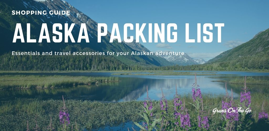 Image of mountains, lake and meadow in Alaska with text overlay: shopping guide, Alaska packing list, essentials and travel accessories for your Alaskan adventure. Grans On The Go